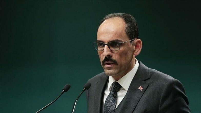 متحدث الرئاسة التركية: نقف إلى جانب حلفائنا في الأوقات العصيبة والأزمات